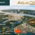 Giỏ hàng aqua city từ chủ đầu tư thanh toán 500 triệu